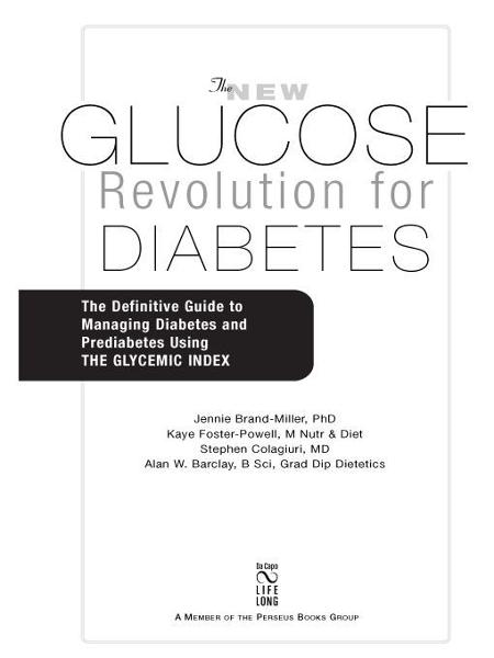 The New Glucose Revolution for Diabetes By: Alan Barclay,Dr. Dr. Jennie Brand-Miller M.D., M.D.,Kaye Foster-Powell B.SC., M. Nutri. & Diet,Kaye Foster-Powell, M. Nutr & Diet,M.D. Stephen Colagiuri M.D.