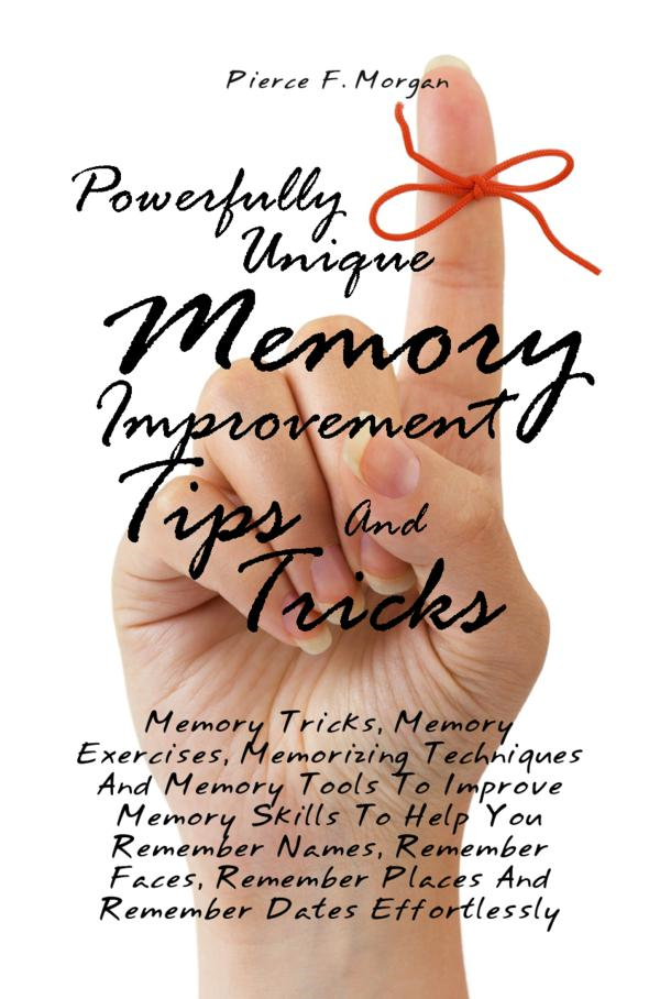 Powerfully Unique Memory Improvement Tips And Tricks