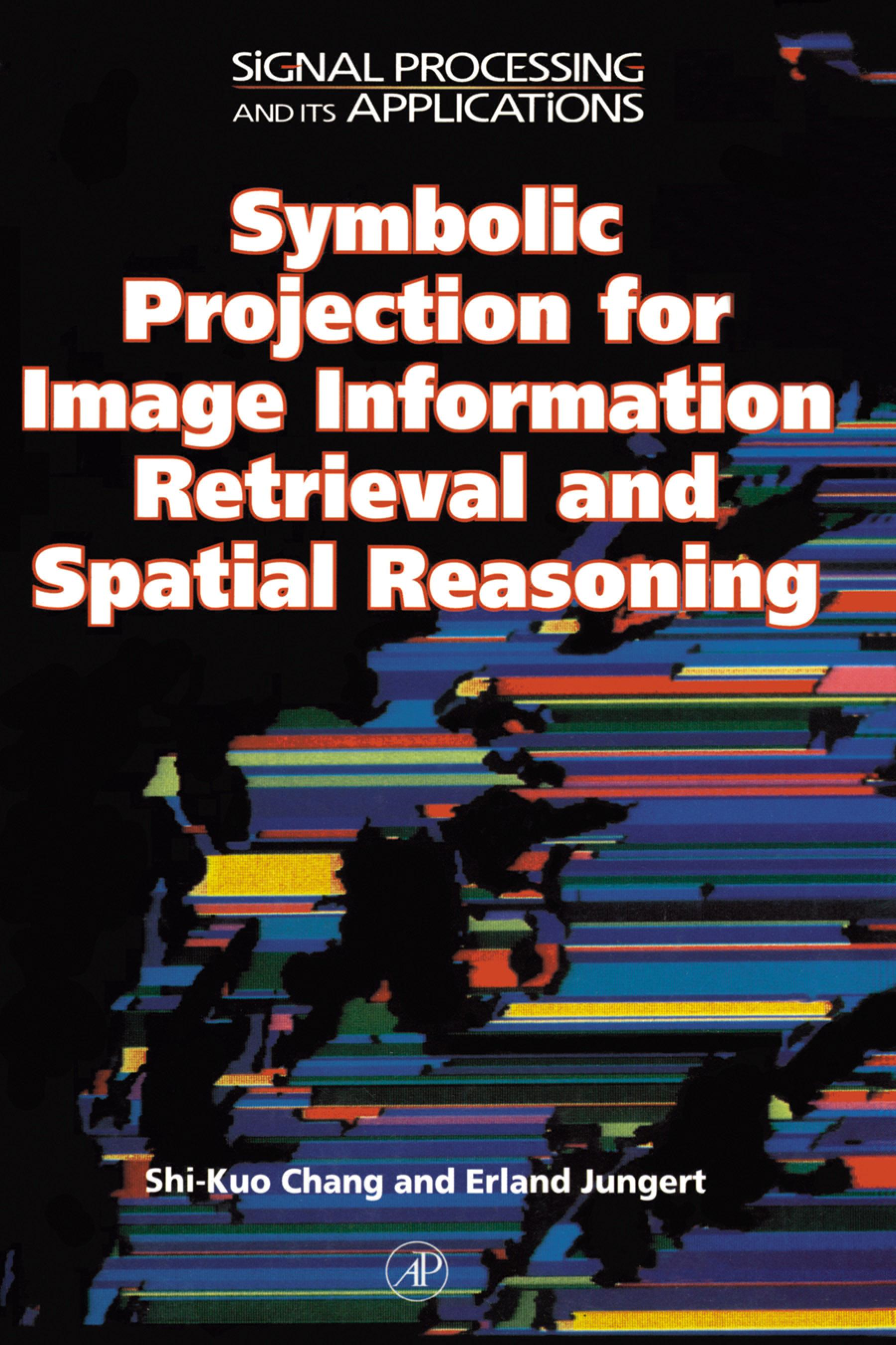 Symbolic Projection for Image Information Retrieval and Spatial Reasoning: Theory, Applications and Systems for Image Information Retrieval and Spatia