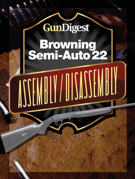 Gun Digest Browning Semi-Auto 22 Assembly/Disassembly Instructions
