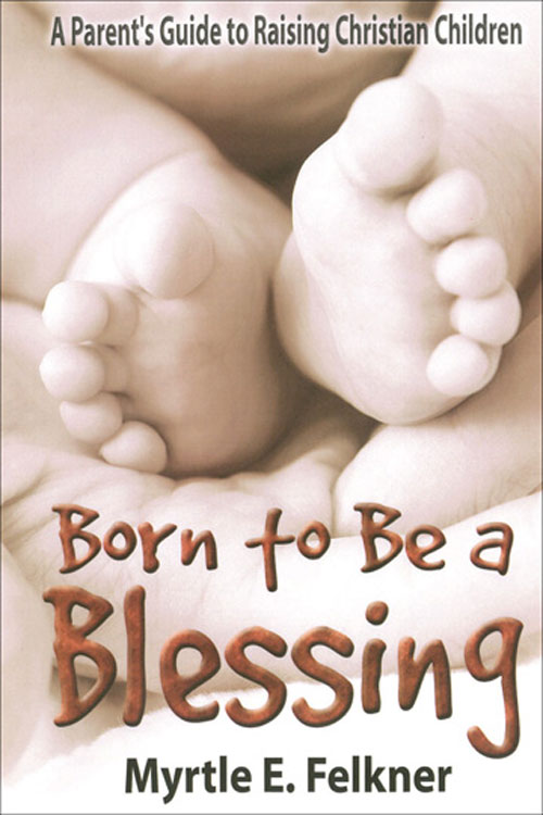 Born to Be a Blessing By: Myrtle Felkner