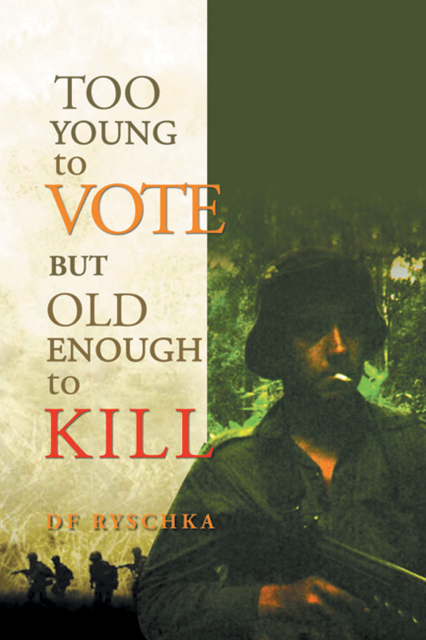 TOO YOUNG TO VOTE BUT OLD ENOUGH TO KILL By: DF Ryschka