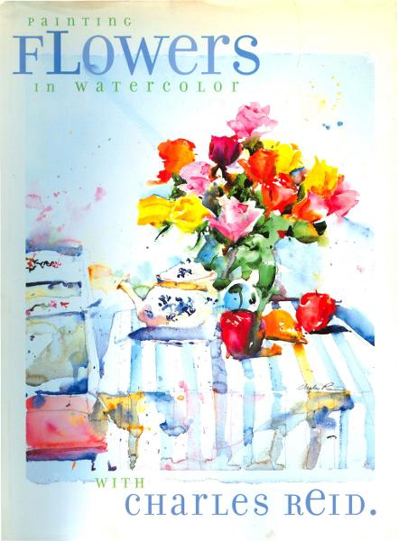 Painting Flowers in Watercolor with Charles Reid By: Charles Reid