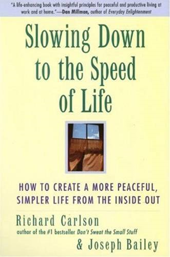 Slowing Down to the Speed of Life: How To Create a Peaceful, Simpler Life F By: Joseph Bailey,Richard Carlson