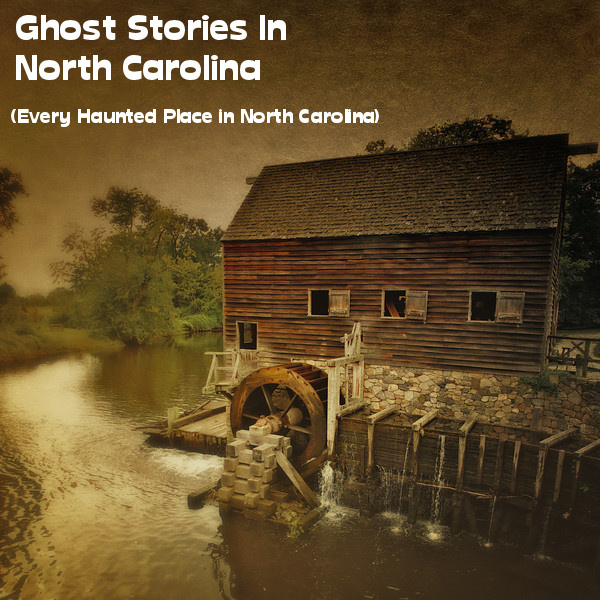 Ghost Stories In North Carolina (Every Haunted Place In North Carolina)