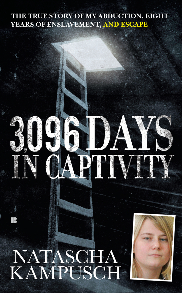 3,096 Days in Captivity By: Natascha Kampusch