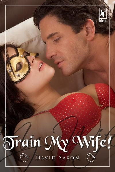 Train My Wife By: David Saxon