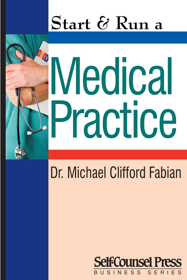 Start & Run a Medical Practice By: Dr. Michael Clifford Fabian