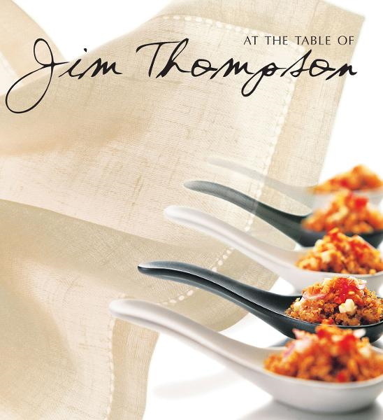 At the Table of Jim Thompson By: William Warren, Chefs of the Jim Thompson restaurants, Luca Invernizzi Tettoni