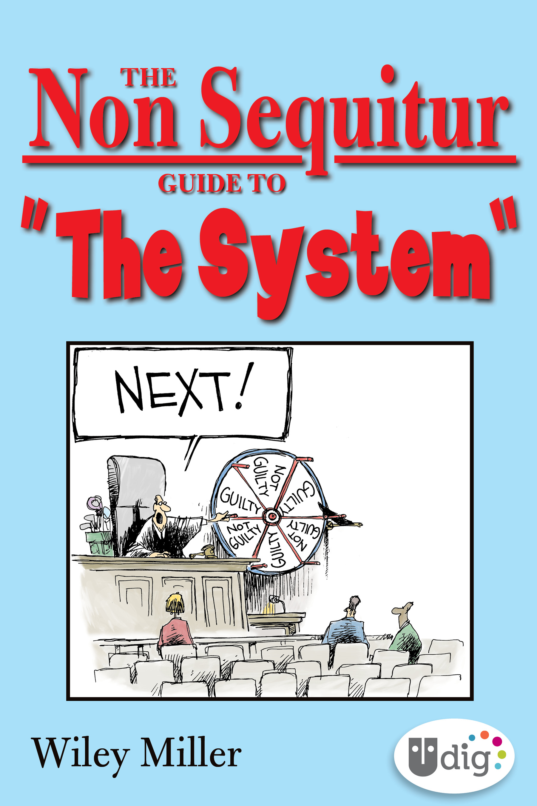 The Non Sequitur Guide to The System By: Wiley Miller