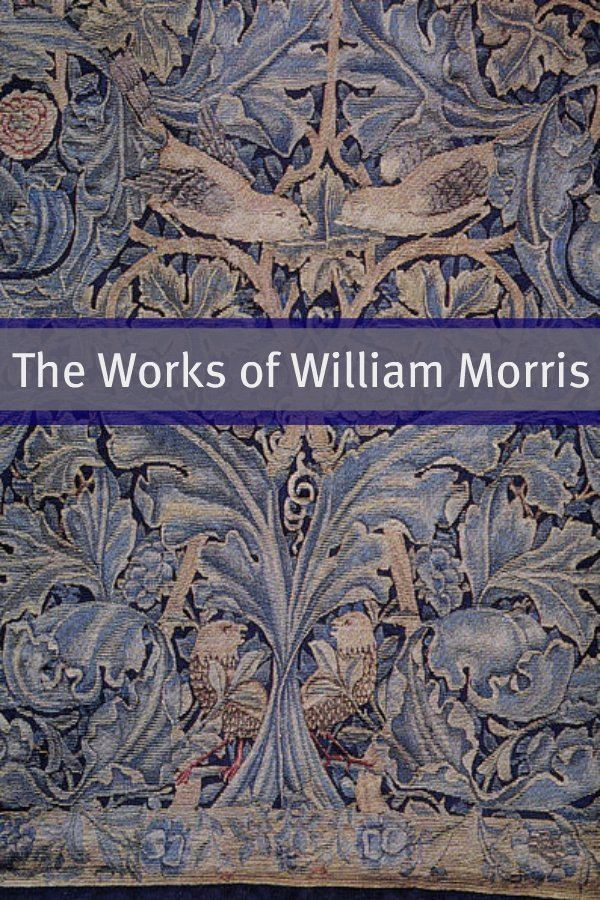 The William Morris Collection By: William Morris