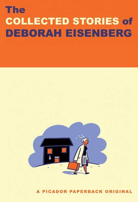 The Collected Stories of Deborah Eisenberg By: Deborah Eisenberg