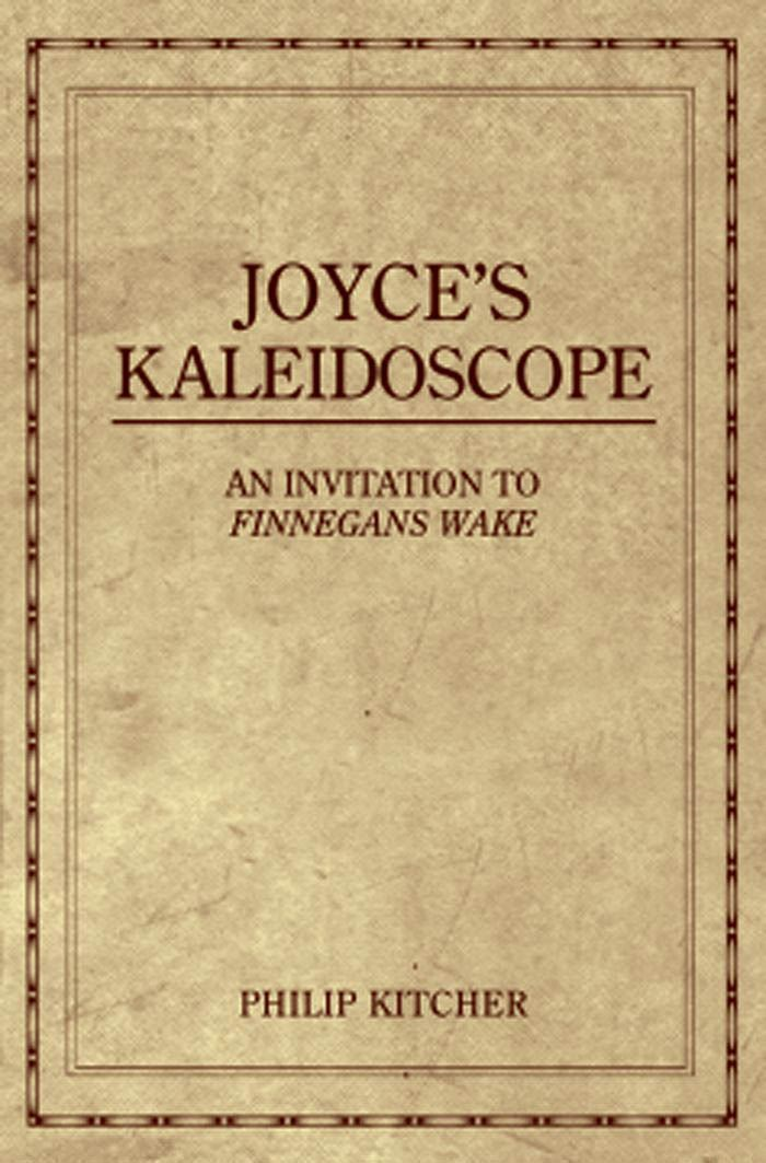 Joyce's Kaleidoscope : An Invitation to Finnegans Wake By: Philip Kitcher