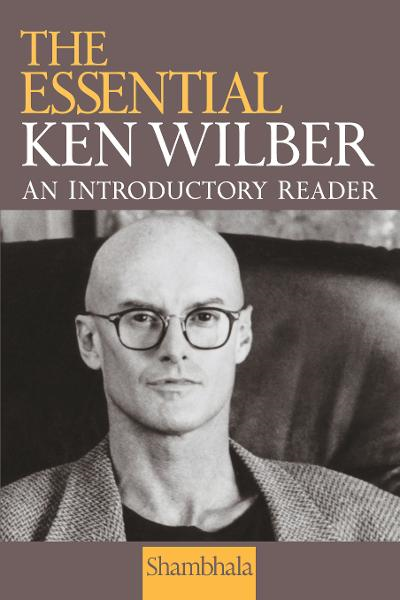 The Essential Ken Wilber By: Ken Wilber