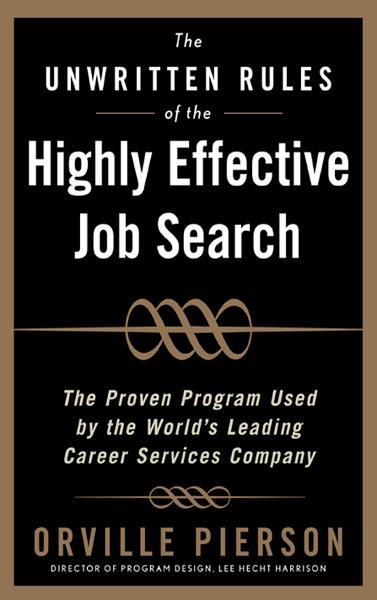 The Unwritten Rules of the Highly Effective Job Search: The Proven Program Used by the World's Leading Career Services Company : The Proven Program Used by the World's Leading Career Services Company: The Proven Program Used by the World&