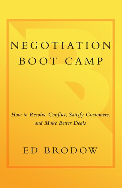 Negotiation Boot Camp By: Ed Brodow