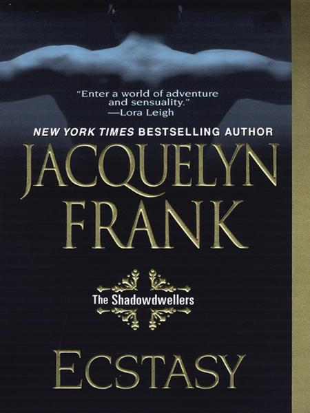 Ecstasy: The Shadowdwellers By: Jacquelyn Frank