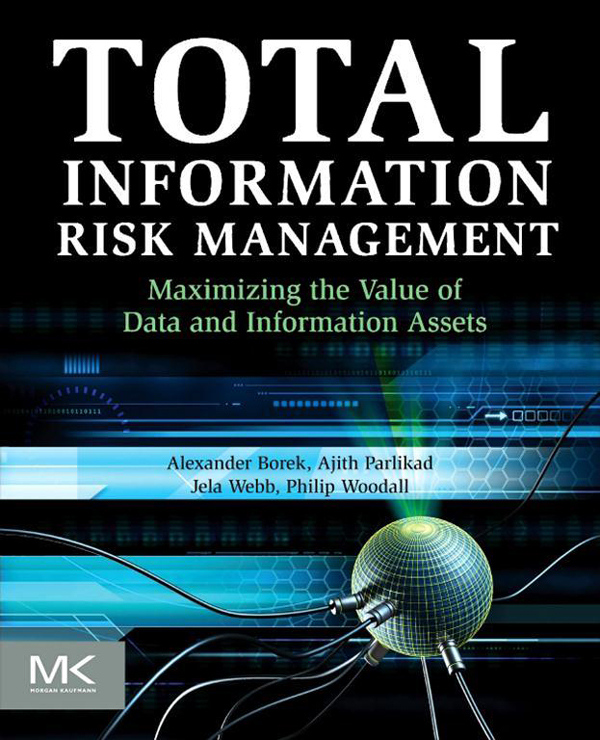 Total Information Risk Management Maximizing the Value of Data and Information Assets