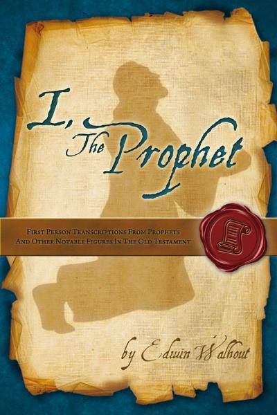 I, The  Prophet By: Edwin Walhout