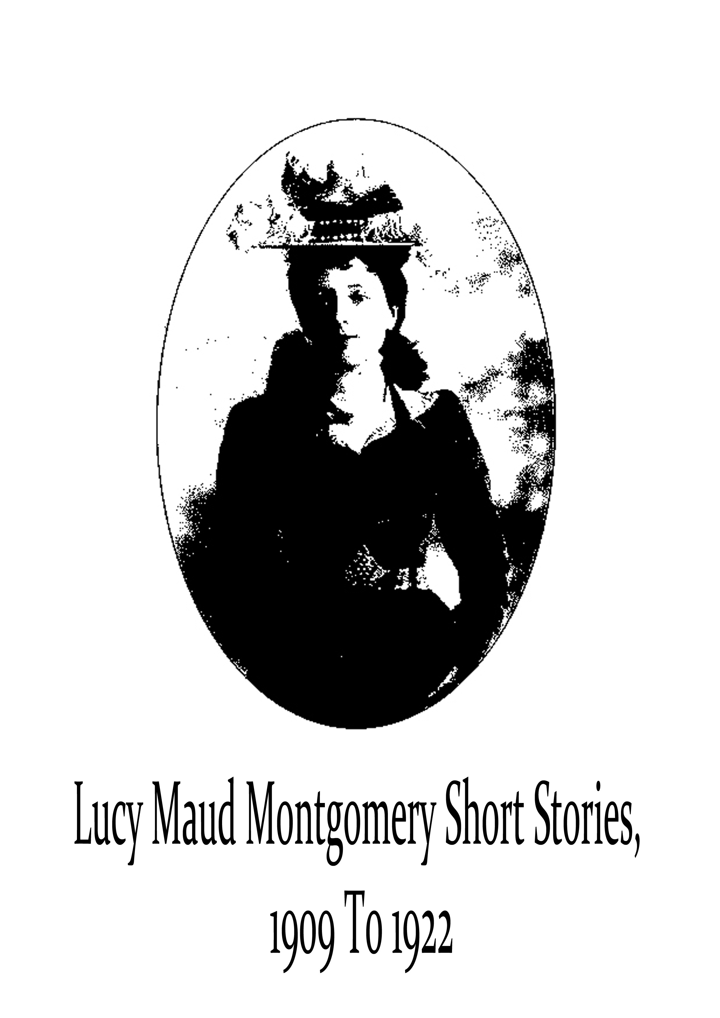 Lucy Maud Montgomery - Lucy Maud Montgomery Short Stories, 1909 To 1922
