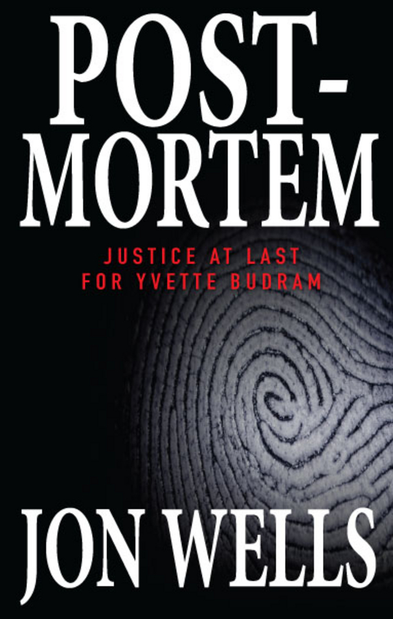 Post-Mortem: Justice at Last for Yvette Budram By: Jon Wells