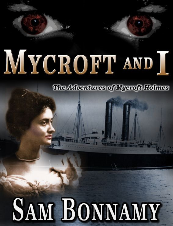 The Adventures of Mycroft Holmes Book 3: Mycroft and I By: Sam Bonnamy