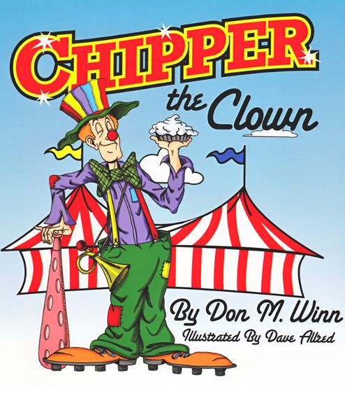 Chipper the Clown: A kids book about a circus clown who learns that it's important to ask for help in order to follow your dreams By: Dave Allred,Don M. Winn