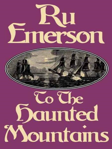 To the Haunted Mountains By: Ru Emerson