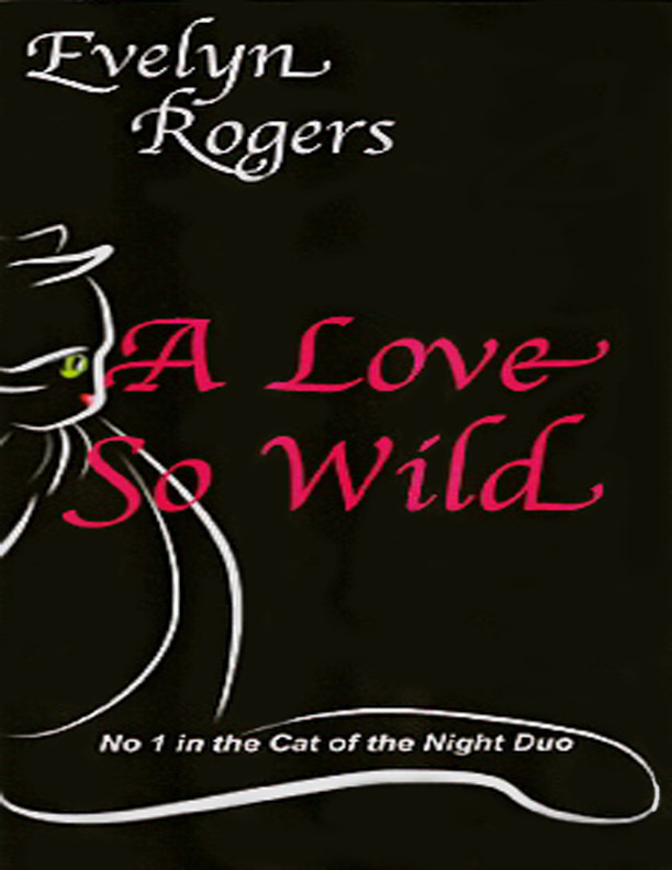 A Love So Wild By: Evelyn Rogers