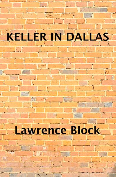 Keller in Dallas By: Lawrence Block