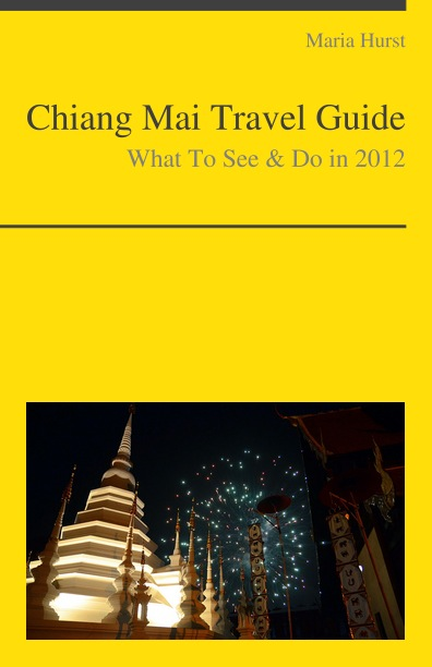 Chiang Mai, Thailand Travel Guide - What To See & Do By: Maria Hurst