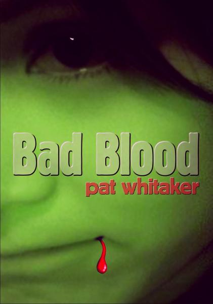 Bad Blood By: Pat Whitaker