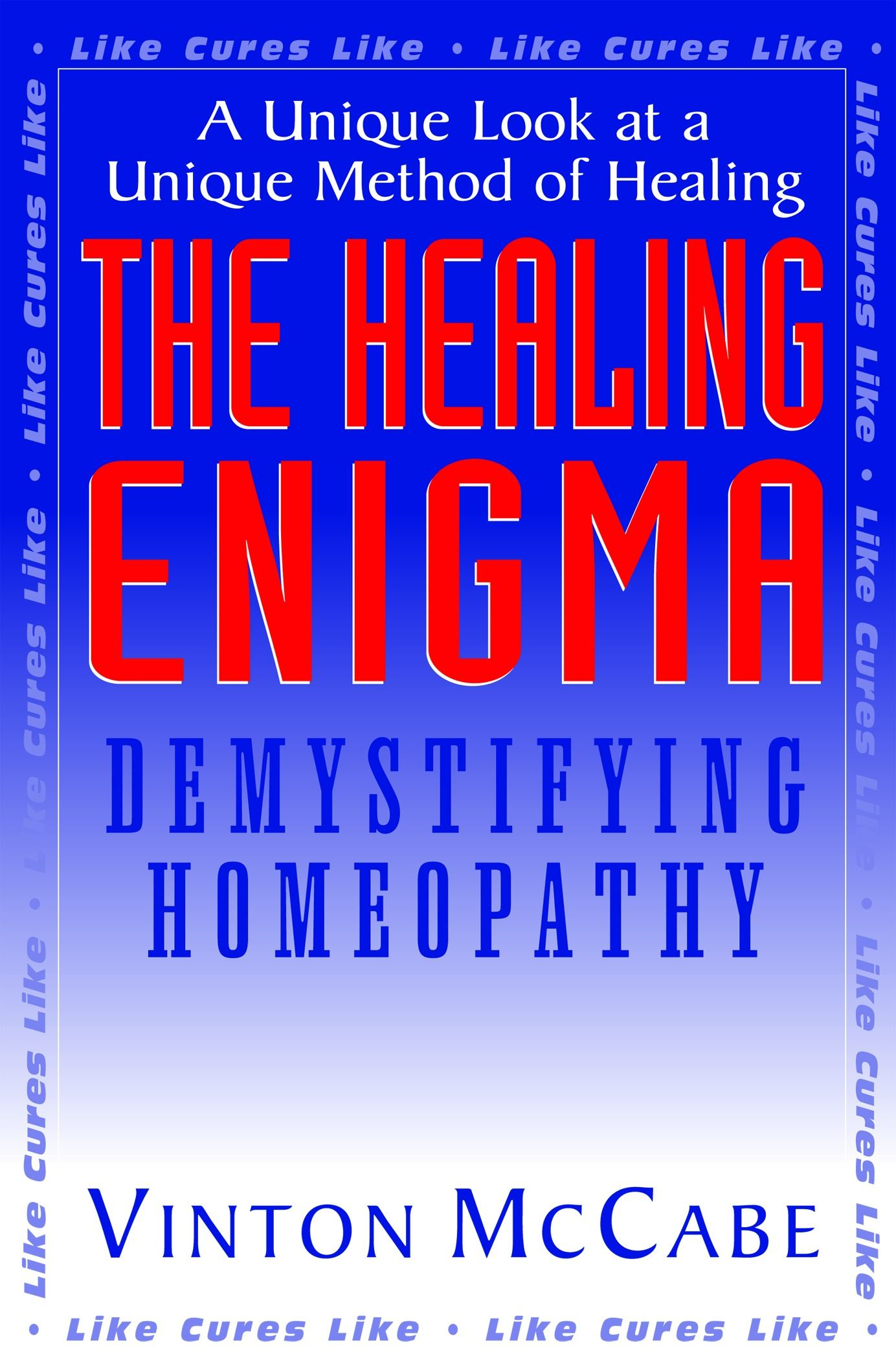 The Healing Enigma : DEMYSTIFYING HOMEOPATHY By: Vinton Mccabe