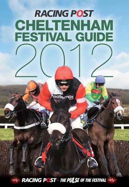The Cheltenham Festival Guide 2012 By: Nick Pulford