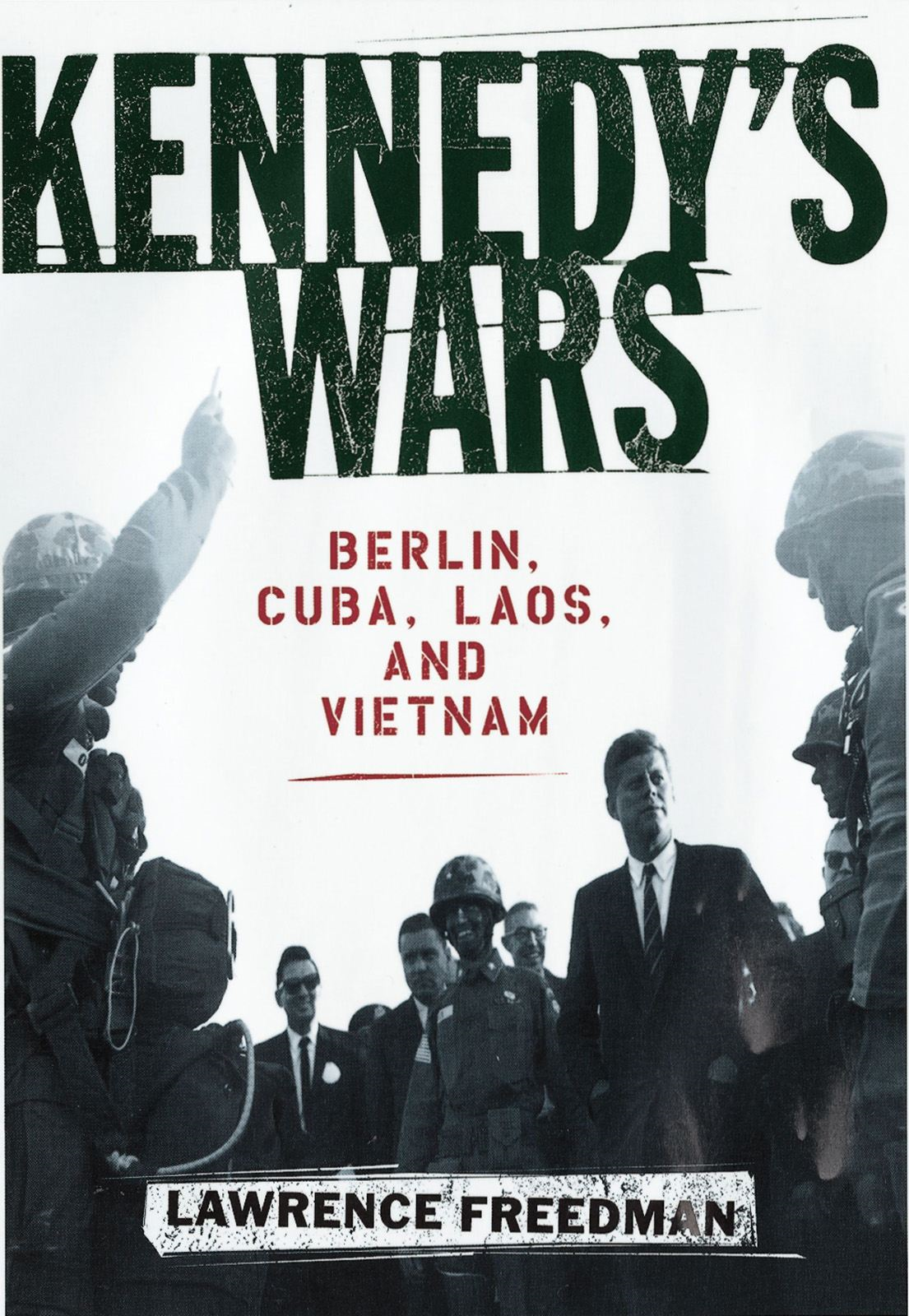 Kennedy's Wars : Berlin Cuba Laos and Vietnam By: Lawrence Freedman