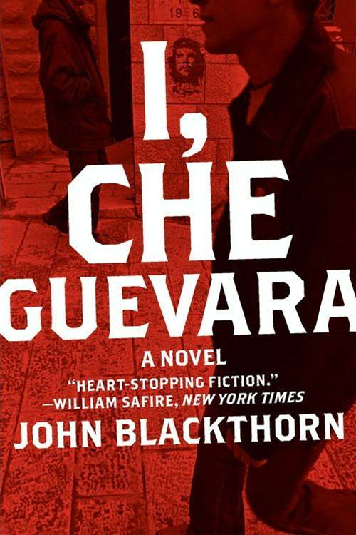 I, Che Guevara By: John Blackthorn