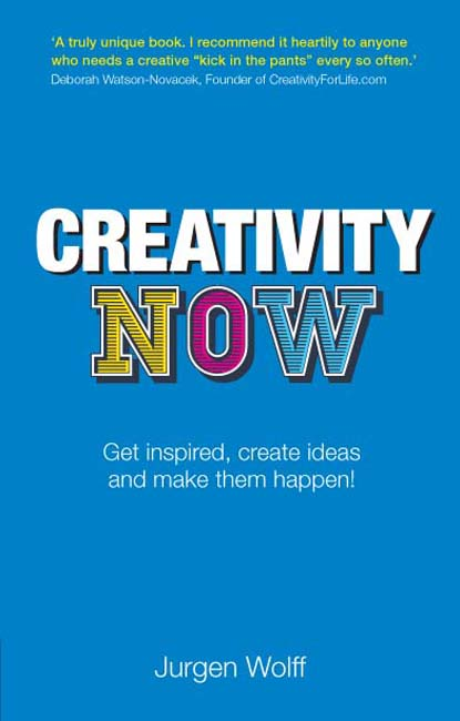 Creativity Now Get inspired,  create ideas and make them happen now!