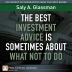 The Best Investment Advice Is Sometimes About What Not to Do By: Saly A. Glassman