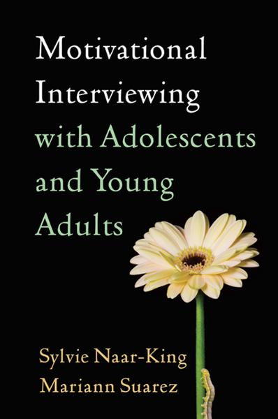 Motivational Interviewing with Adolescents and Young Adults By: Mariann Suarez, PhD, ABPP,Sylvie Naar-King, PhD
