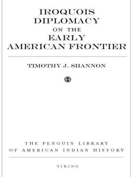 Iroquois Diplomacy on the Early American Frontier By: Timothy J. Shannon