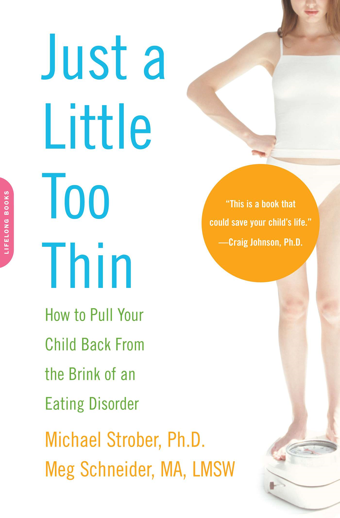 Just a Little Too Thin: How to Pull Your Child Back from the Brink of an Eating Disorder
