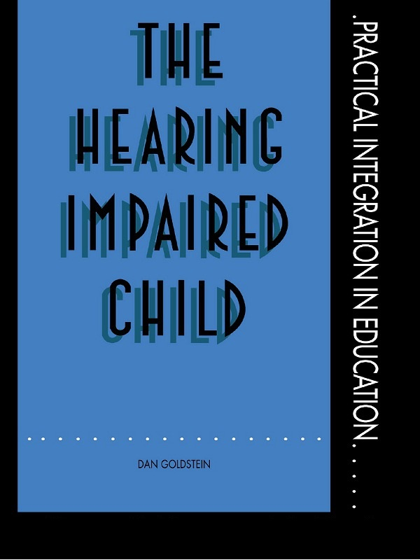 The Hearing Impaired Child By: Dan Goldstein,Mr Dan Goldstein