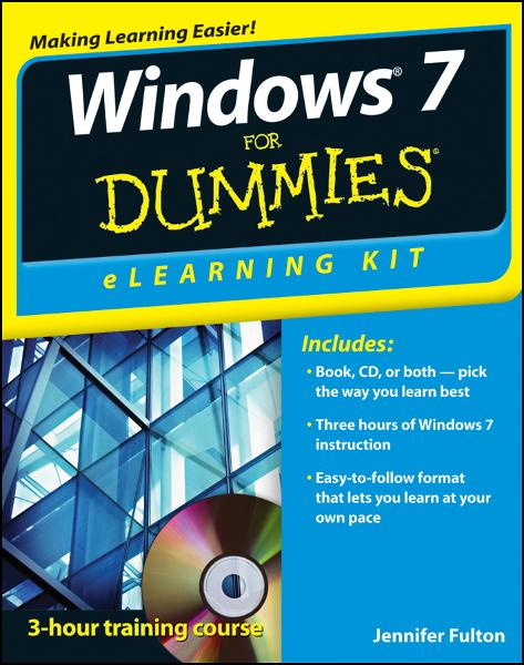 Windows 7 eLearning Kit For Dummies By: Jennifer Fulton