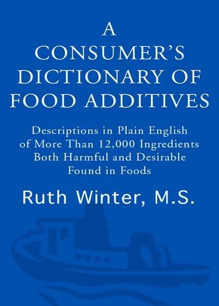 A Consumer's Dictionary of Food Additives, 7th Edition By: Ruth Winter