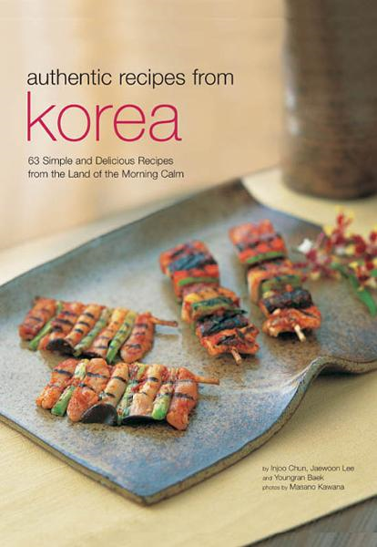Authentic Recipes from Korea By: Injoo Chun,Jaewoon Lee,Youngran Baek