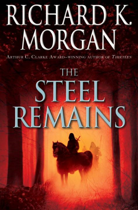 The Steel Remains By: Richard K. Morgan
