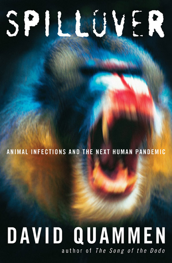 Spillover: Animal Infections and the Next Human Pandemic By: David Quammen
