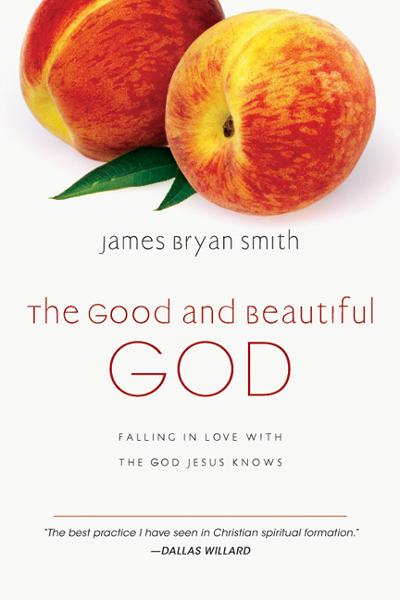 The Good and Beautiful God: Falling in Love with the God Jesus Knows By: James Bryan Smith