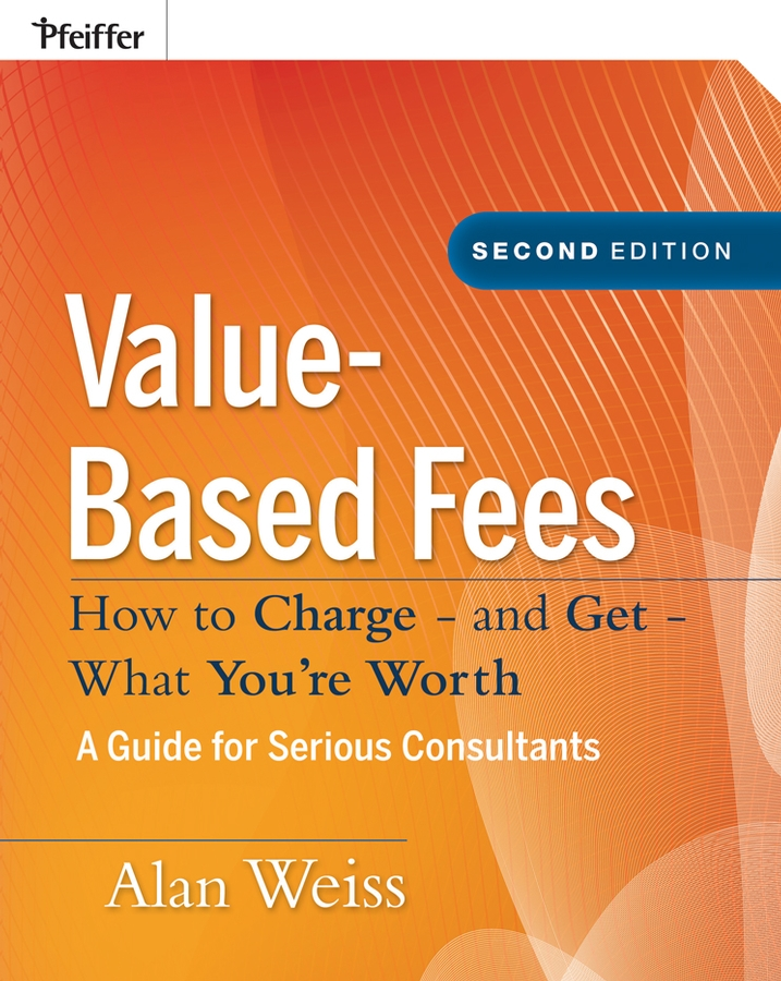 Value-Based Fees By: Alan Weiss