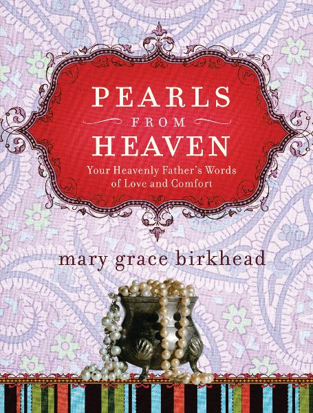 Pearls from Heaven: Your Heavenly Father's Words of Love and Comfort By: Mary Grace Birkhead